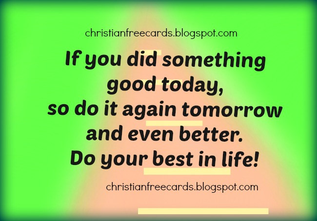 Do your best in life. free christian cards, nice life quotes, cheer up quotes, short phrases for friends, text messages, pin, whatsapp. Free images.