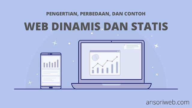 Web Dinamis dan Statis : Pengertian, Perbedaan, Serta Contohnya