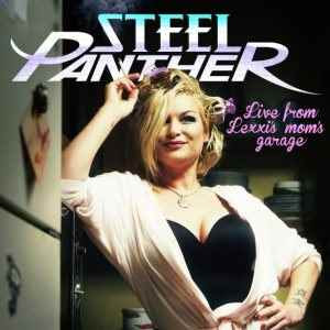 Steel Panther - Live from Lexxis Mom's Garage
