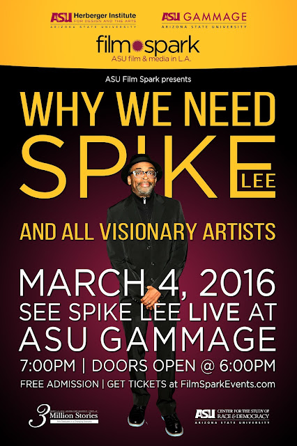 Poster for event. Image of Spike Lee smiling at camera.  Text: ASU Film Spark presents Why We Need Spike Lee and all visionary artists.  March 4.  See Spike Lee live at ASU Gammage.  7 p.m.  Doors open at 6 p.m..  Free admission.  Get Tickets at FilmSparkEvents.com
