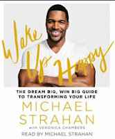 Wake Up Happy: The Dream Big, Win Big Guide to Transforming Your Life by Michael Strahan & Veronica Chambers, read by Michael Strahan