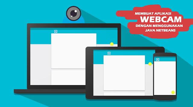 Membuat Aplikasi Webcam dengan Menggunakan Java Netbeans