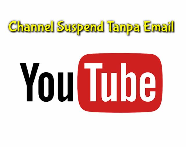 Ketika Channel You Tube di Suspend Tanpa Email Pemberitahuan