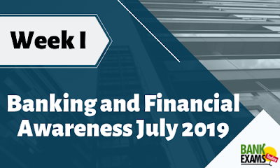 Banking and Financial Awareness July 2019: Week I