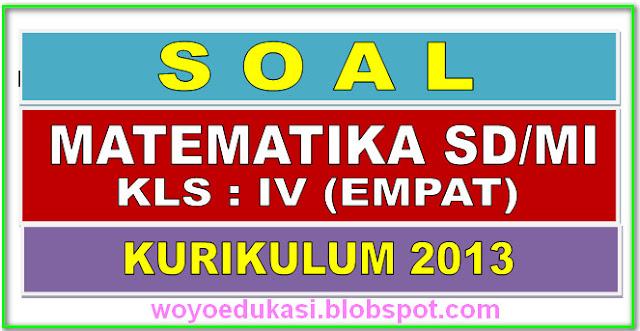 CONTOH SOAL MATEMATIKA KELAS 4 SD/MI SEMESTER 2 KURIKULUM 2013