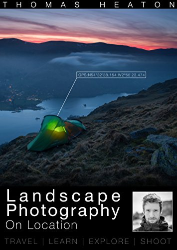Landscape Photography On Location: Travel, Learn, Explore, Shoot by Thomas Heaton