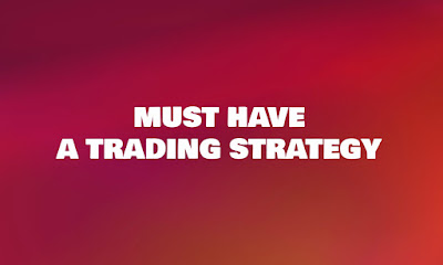 Must Have A Trading Strategy, Forex Trading, Forex Blog, Forex Friend Loan,  Trading Strategy, Volatile, Forex Strategy, Novice Trader
