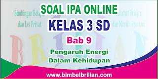 Soal IPA Online Kelas 3 ( Tiga ) SD Bab 9 Pengaruh Energi Dalam Kehidupan Langsung Ada Nilainya