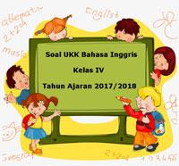 Soal UKK / UAS Bahasa Inggris Kelas 4 Semester 2 Terbaru Tahun Ajaran 2017/2018