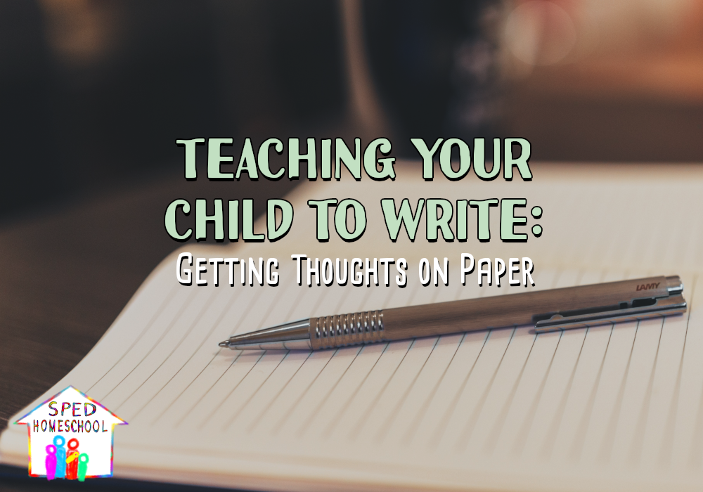 Teaching Your Child to Write: Getting Thoughts On Paper