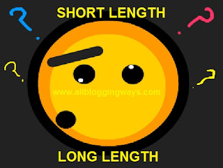 Short Length and Long Length Post Difference: Which post length is better for your Blog?