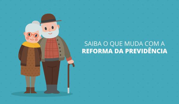 Saiba o que muda, caso seja aprovada a Reforma da Previdência