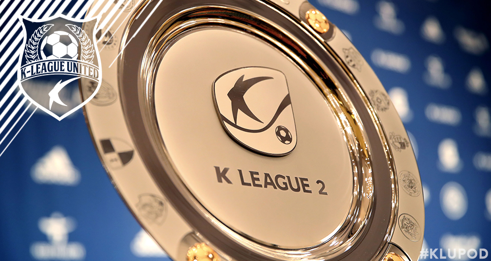 The K League United Podcast K League 2 Season Preview 2019