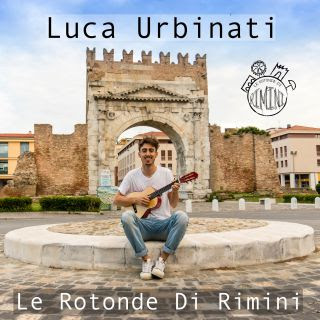 Le Rotonde Di Rimini è Il Nuovo Singolo Di Lux Luca Urbinati La
