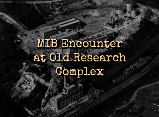 MIB Encounter at Old Research Complex