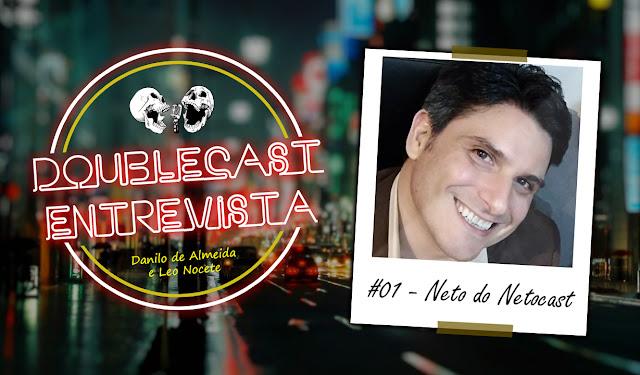 Doublecast Entrevista 01 - Neto do Netocast
