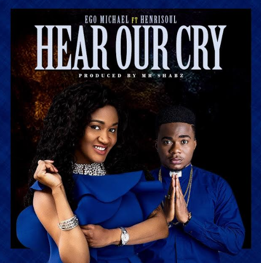 MUSIC: HEAR OUR CRY FT. HENRISOUL + MASTERPIECE BY EGO MICHAEL | @EgoMichael
