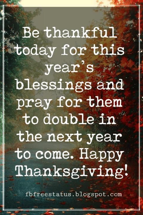 Sayings For Thanksgiving Cards, Be thankful today for this year's blessings and pray for them to double in the next year to come. Happy Thanksgiving!