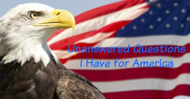 Unanswered Questions I Have for America