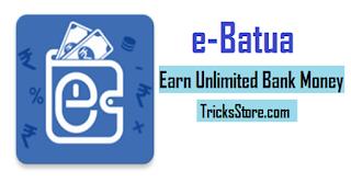 Earn Unlimited Bank Money with E-Batua App