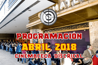 PROGRAMACIÓN ABRIL 2018 CINEMATECA DISTRITAL