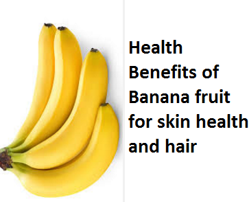 Health Benefits of Banana fruit for skin health and hair