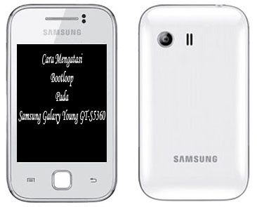 Cara Mengatasi Bootloop Pada Samsung Galaxy Young GT-S5360