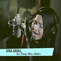 Lirik Lagu Aina Abdul Ini Yang Kau Mahu