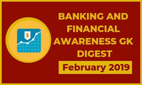 Banking and Financial Awareness GK Digest: February 2019