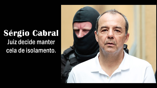 Juiz decide manter Cabral na cela de isolamento.