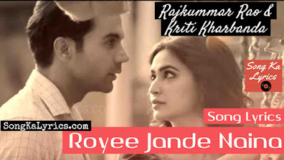 royee-jande-naina-rakummar-rao-kriti-kharbanda-song-lyrics