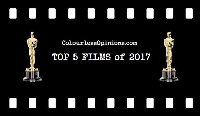 ColourlessOpinions.com Top 5 Films 2017