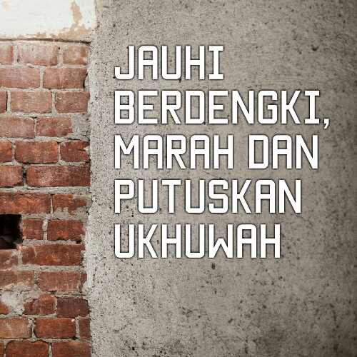 Jauhi Berdengki, Marah dan Putuskan Ukhuwah