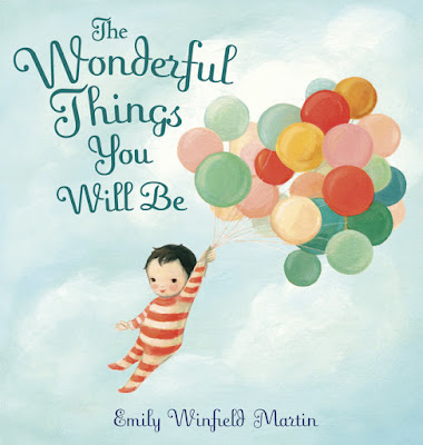 http://www.penguinrandomhouse.com/books/231906/the-wonderful-things-you-will-be-by-written-and-illustrated-by-emily-winfield-martin/#