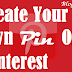 How To Create Your Own Pin On Pinterest?