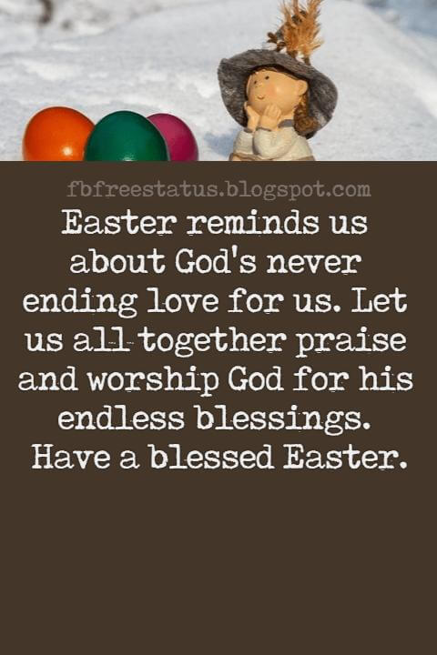 Easter Messages, Easter reminds us about God's never ending love for us. Let us all together praise and worship God for his endless blessings. Have a blessed Easter.