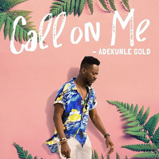 Call On Me By Adekunle Gold [Mp3 Download]