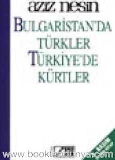 Aziz Nesin - Bulgaristan'da Türkler,Türkiye'de Kürtler