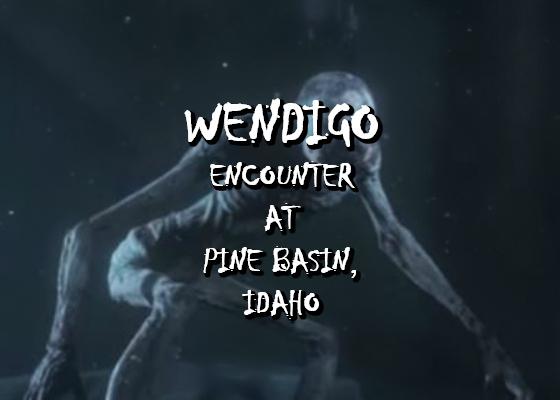 Wendigo Encounter at Pine Basin, Idaho