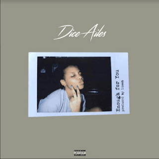 Download Mp3 : Dice Ailes – Enough For You ( Prod By Luaah )
