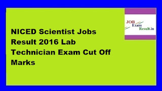 NICED Scientist Jobs Result 2016 Lab Technician Exam Cut Off Marks