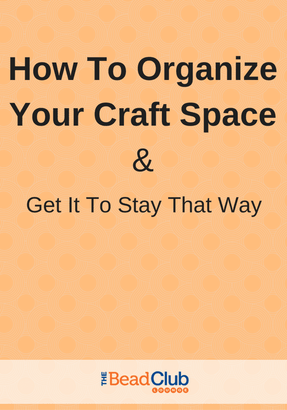 Leisurely Does It: How To Organize Your Craft Space & Get It To Stay That Way