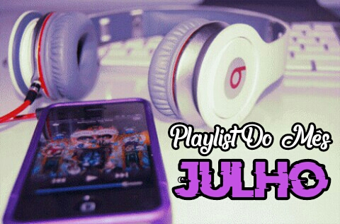 Playlist Do Mês - Julho