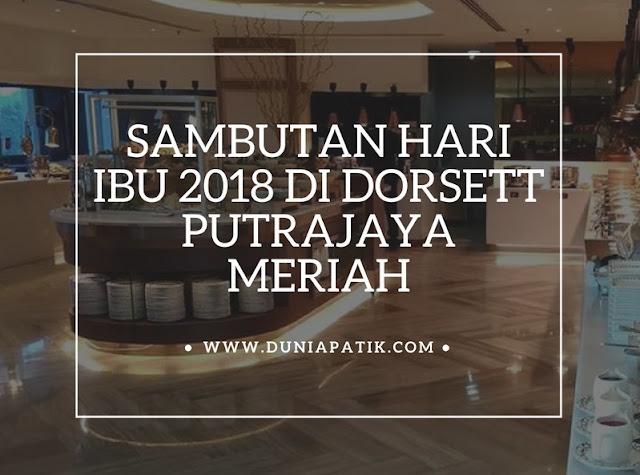 SAMBUTAN HARI IBU 2018 DI DORSETT PUTRAJAYA