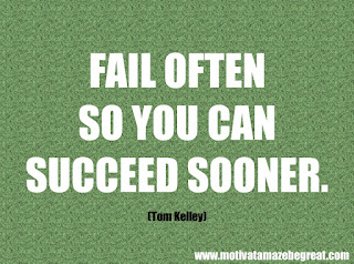 "Featured in our checklist of 46 Powerful Quotes For Entrepreneurs To Get Motivated: ""Fail often so you can succeed sooner."" - Tom Kelley"