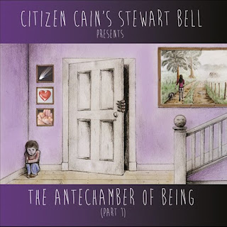Citizen Cain's Stewart Bell - 2014 - The Antechamber Of Being (Part 1)