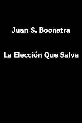 Juan S. Boonstra-La Elección Que Salva-