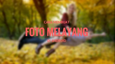Sekarang aplikasi pengeditan dengan efek Tutorial Membuat Foto Melayang di Udara dengan Android