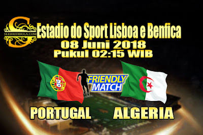 JUDI BOLA DAN CASINO ONLINE - PREDIKSI PERTANDINGAN PERSAHABATAN PORTUGAL VS ALGERIA 08 JUNI 2018
