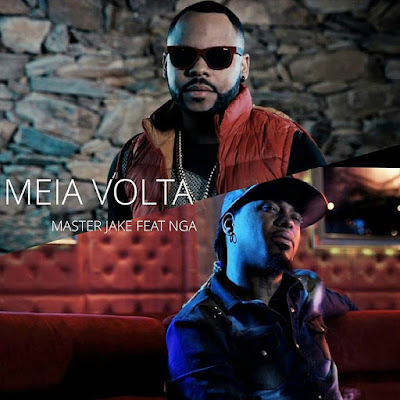 Master Jake feat. NGA - Meia Volta